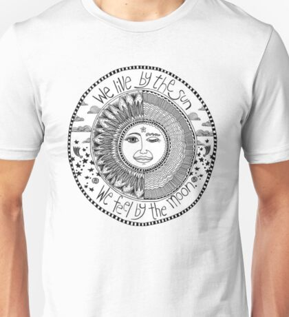 sun & moon; we live by the sun we feel by the moon Unisex T-Shirt