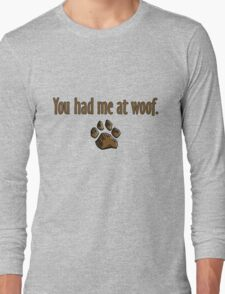 You had me at woof.  T-Shirt