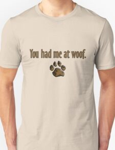 You had me at woof.  Unisex T-Shirt