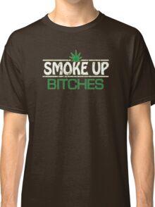 Smoke Up Bitches Classic T-Shirt