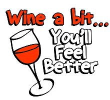 WINE A BIT... YOU'LL FEEL BETTER Photographic Print