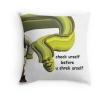 check urself before u shrek urself Throw Pillow