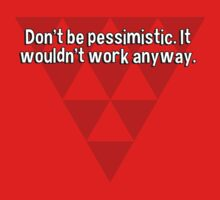 Don't be pessimistic. It wouldn't work anyway. by margdbrown
