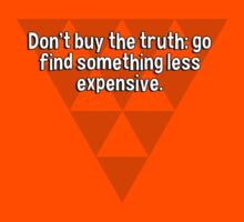 Don't buy the truth: go find something less expensive. by margdbrown