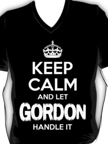 Keep Calm and Let Gordon Handle It T-Shirt