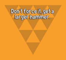 Don't force it' get a larger hammer.  by margdbrown