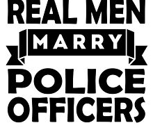 Real Men Marry Police Officers by GiftIdea