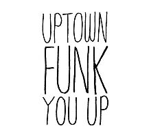 Uptown Funk You Up typographic by evannave