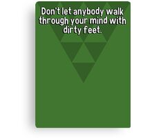 Don't let anybody walk through your mind with dirty feet. Canvas Print