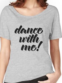 Dance With Me Quote Women's Relaxed Fit T-Shirt
