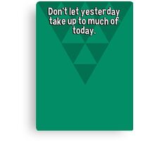 Don't let yesterday take up to much of today. Canvas Print
