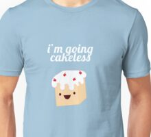 I'm going cakeless Unisex T-Shirt