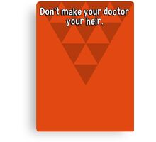 Don't make your doctor your heir. Canvas Print