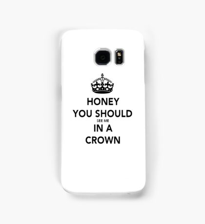 Honey You Should See Me in a CROWN Stickers Samsung Galaxy Case/Skin