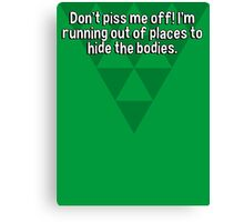 Don't piss me off! I'm running out of places to hide the bodies. Canvas Print