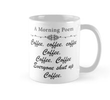 A MORNING POEM ABOUT COFFEE Mug