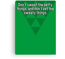 Don't sweat the petty things' and don't pet the sweaty things. Canvas Print