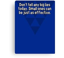 Don't tell any big lies today. Small ones can be just as effective. Canvas Print