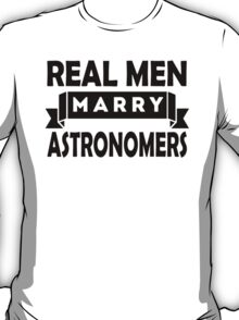 Real Men Marry Astronomers T-Shirt