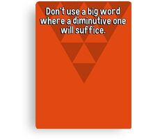 Don't use a big word where a diminutive one will suffice. Canvas Print