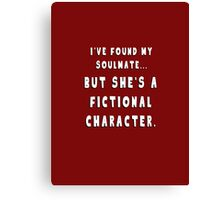My Soulmate is a Fictional Character Canvas Print