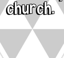 Don't wait for the hearse to take you to church. Sticker
