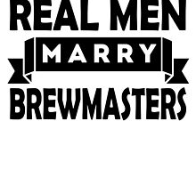 Real Men Marry Brewmasters by GiftIdea