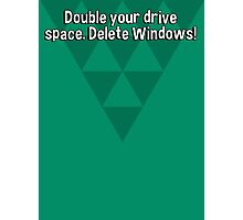 Double your drive space. Delete Windows! Photographic Print
