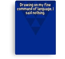 Drawing on my fine command of language' I said nothing. Canvas Print