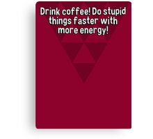 Drink coffee! Do stupid things faster with more energy! Canvas Print