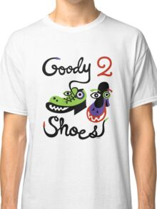 Goody Two Shoes Classic T-Shirt