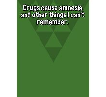 Drugs cause amnesia and other things I can't remember. Photographic Print