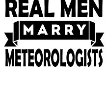 Real Men Marry Meteorologists by GiftIdea