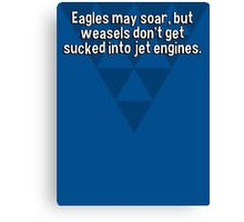 Eagles may soar' but weasels don't get sucked into jet engines. Canvas Print