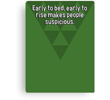 Early to bed' early to rise makes people suspicious. Canvas Print