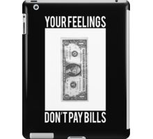 Your Feelings Don't Pay Bills iPad Case/Skin