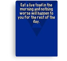 Eat a live toad in the morning and nothing worse will happen to you for the rest of the day. Canvas Print