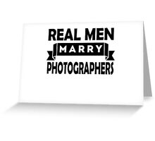 Real Men Marry Photographers Greeting Card