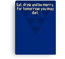 Eat' drink and be merry' for tomorrow you may diet. Canvas Print