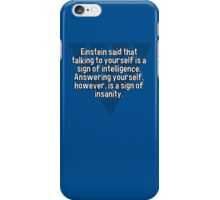 Einstein said that talking to yourself is a sign of intelligence. Answering yourself' however' is a sign of insanity.  iPhone Case/Skin