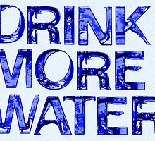 Drink More Water by ©The Creative  Minds