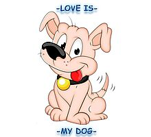 Love is - my dog Photographic Print