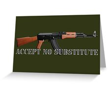Accept No Substitute. Greeting Card