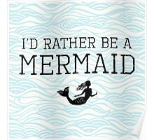 I'd Rather Be A Mermaid Poster