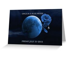 ONCE IN A BLUE MOON - BETRAYER MOON - FRIDAY JULY 31-2015-PILLOWS,TOTE BAG,BOOKS,MUGS,SCARF,CARDS,ECT. Greeting Card