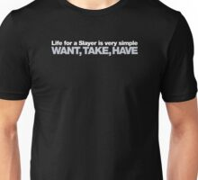 Buffy - Life for a Slayer is very simple, want, take, have Unisex T-Shirt