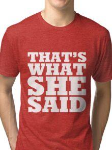 Thats what she said! Tri-blend T-Shirt