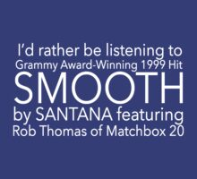I'd Rather Be Listening To SMOOTH by misandrycat