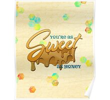 You're as sweet as honey Poster