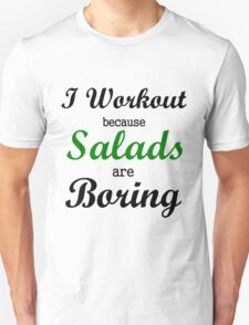 I WORKOUT BECAUSE SALADS ARE BORING Unisex T-Shirt